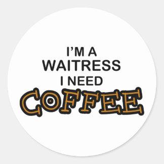 Need Coffee - Waitress Round Sticker