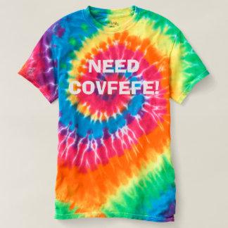 NEED COVFEFE!   funny rainbow swirl tie dye tshirt
