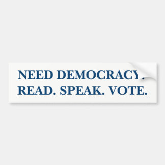 Need Democracy? Read. Speak. Vote. Bumper Sticker