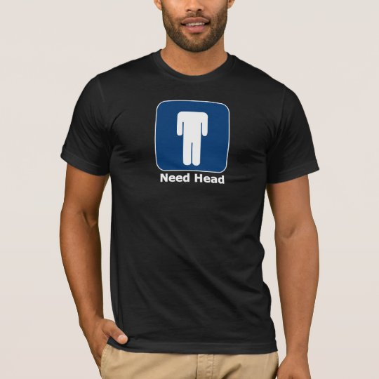 Need Head T-Shirt