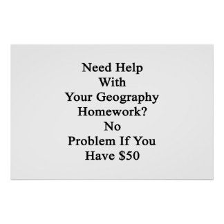 Need Help With Your Geography Homework No Problem Poster