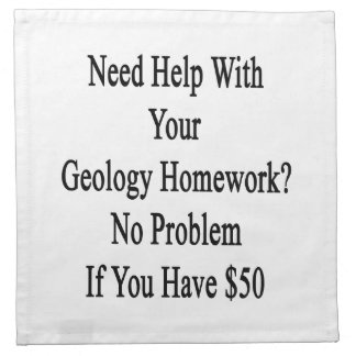 Need Help With Your Geology Homework No Problem If Printed Napkins