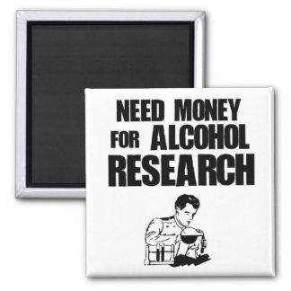 Need money for alcohol research square magnet