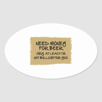 Need Money For Beer Oval Sticker