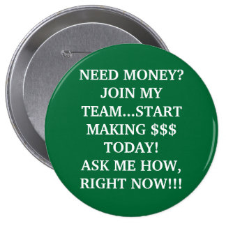 NEED MONEY?JOIN MY TEAM...START MAKING $$$ TODA... 10 CM ROUND BADGE