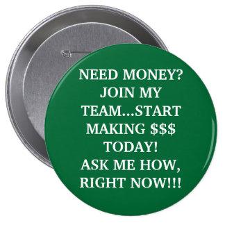NEED MONEY?JOIN MY TEAM...START MAKING $$$ TODA... 10 CM ROUND BADGE