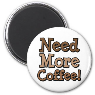 Need More Coffee! 6 Cm Round Magnet
