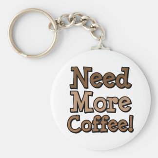 Need More Coffee! Basic Round Button Key Ring