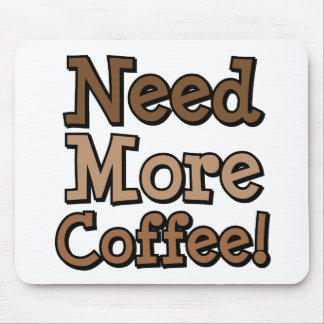 Need More Coffee! Mouse Pad
