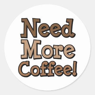 Need More Coffee! Round Sticker