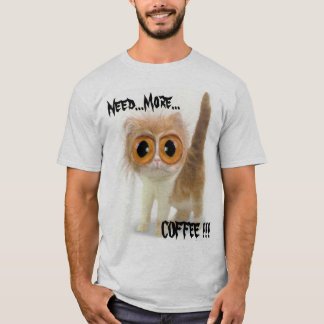 Need...More..., COFFEE !!! T-Shirt