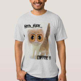 Need...More..., COFFEE !!! Tee Shirts