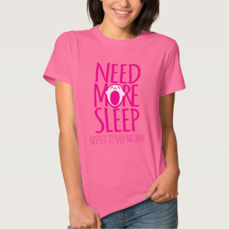 Need more sleep new mother slogan t-shirt