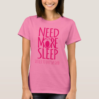Need more sleep new mother slogan t-shirt