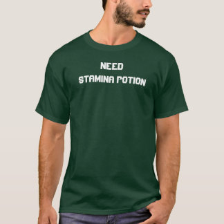 Need Stamina Potion T-Shirt