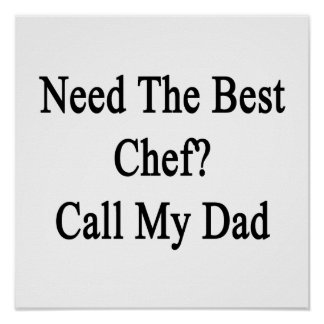 Need The Best Chef Call My Dad Poster