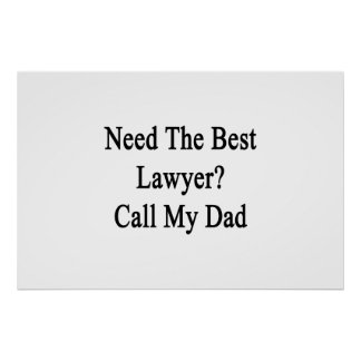 Need The Best Lawyer Call My Dad Poster