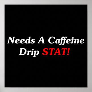 Needs A Caffeine Drip STAT Posters