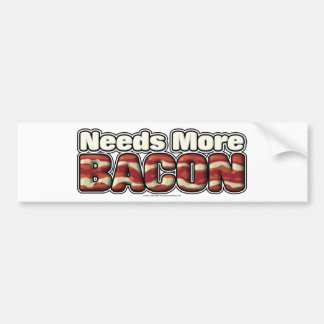 Needs More Bacon Bumper Sticker