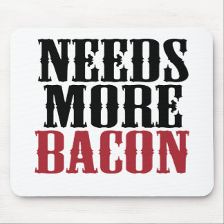 Needs More Bacon Mouse Pad