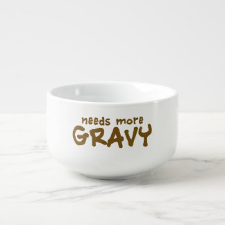 Needs more gravy soup bowl with handle