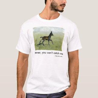 Neener, you can't catch me t-shirt... T-Shirt