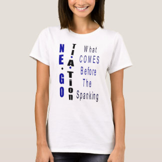 """""""Negotiation - What Comes Before The Spanking"""" T-Shirt"""