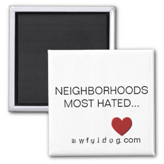 NEIGHBORHOODS MOST HATED... SQUARE MAGNET