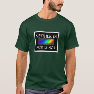 NEITHER IS NOR IS NOT T-Shirt