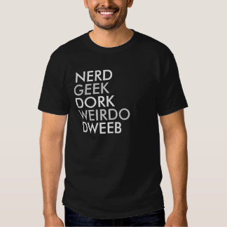 NERD GEEK DORK WEIRDO DWEEB TEE SHIRT