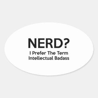 Nerd? I prefer the term Intellectual Badass. Oval Sticker