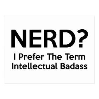 Nerd? I prefer the term Intellectual Badass. Postcard