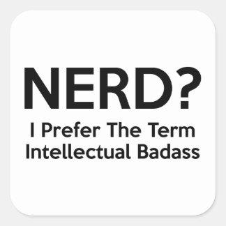 Nerd? I prefer the term Intellectual Badass. Square Sticker