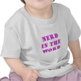 Nerd is the Word T Shirts