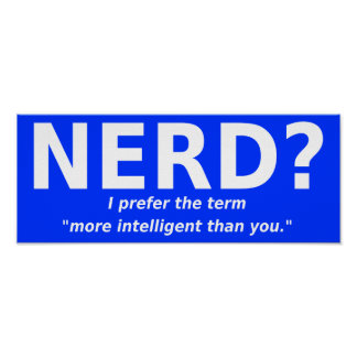 Nerd Or More Intelligent Funny Poster Sign
