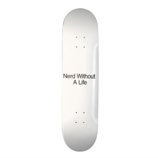 Nerd Without A Life Skate Board