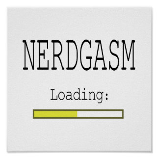 Nerdgasm Loading Posters