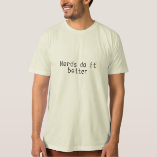 Nerds do it better... T-Shirt