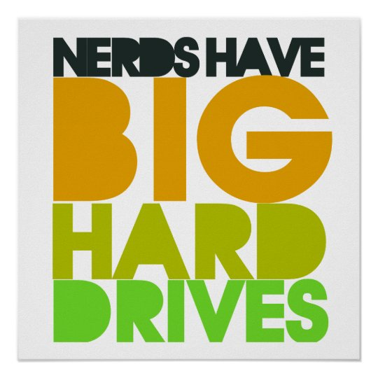 Nerds have big hard drives poster