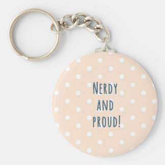 Nerdy and proud! key ring