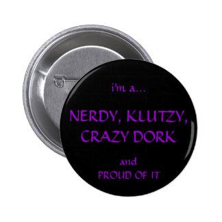 Nerdy, Klutzy, Crazy, Dorky 6 Cm Round Badge
