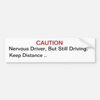 Nervous Driver, But Still Driving. Bumper Sticker