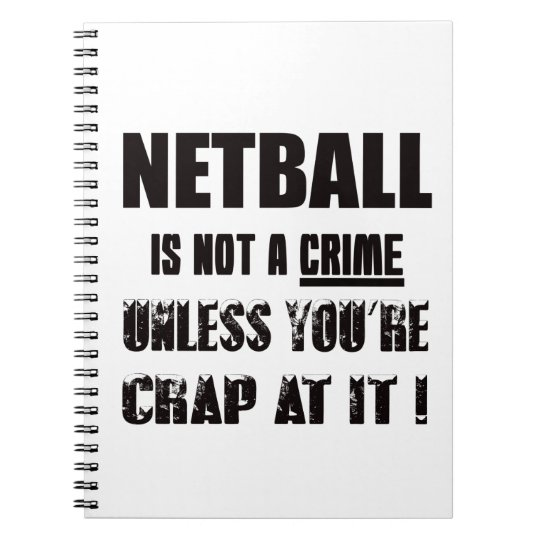 Netball is not a crime spiral notebook