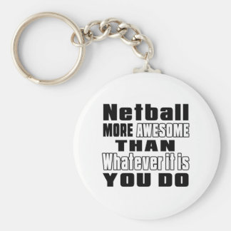 Netball more awesome than whatever it is you do key ring