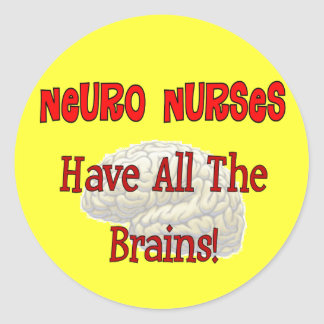 "Neuro Nurses ""Have All The Brains"" Gifts Classic Round Sticker"