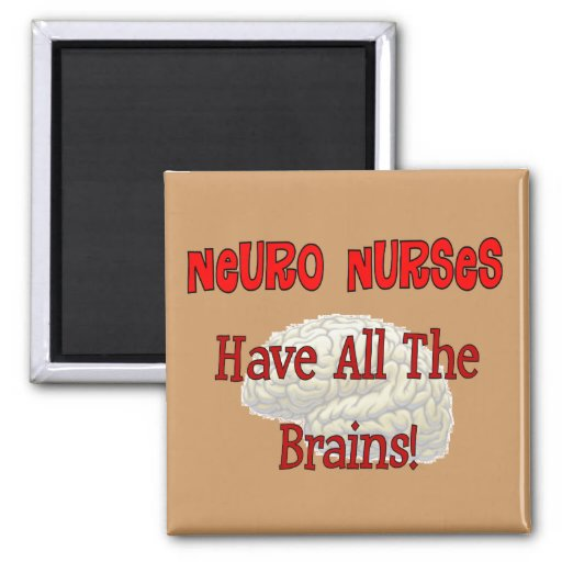 "Neuro Nurses ""Have All The Brains"" Gifts Refrigerator Magnets"