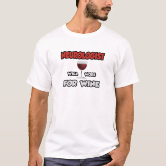 Neurologist ... Will Work For Wine T-Shirt