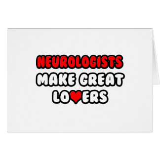 Neurologists Make Great Lovers Greeting Card