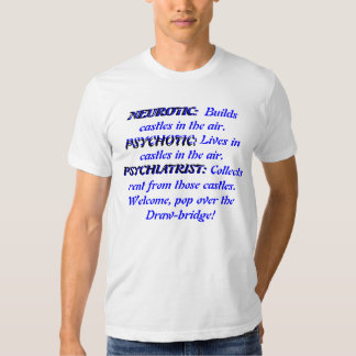 NEUROTIC: Builds castles in the air.  Psychotic T Shirt