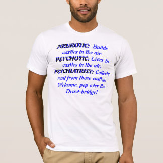 NEUROTIC: Builds castles in the air.  Psychotic T-Shirt